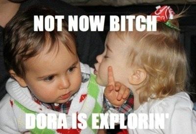 Inte nu, jag kollar på Dora!