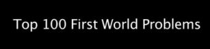 Top 100 first world problems